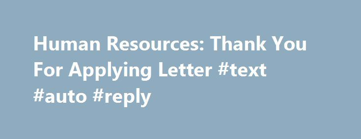 Human Resources Thank You For Applying Letter #text #auto #reply