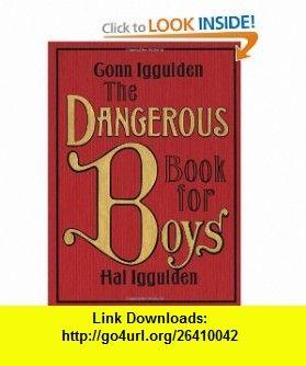 The Dangerous Book for Boys (9780061243585) Conn Iggulden, Hal Iggulden , ISBN-10: 0061243582  , ISBN-13: 978-0061243585 ,  , tutorials , pdf , ebook , torrent , downloads , rapidshare , filesonic , hotfile , megaupload , fileserve