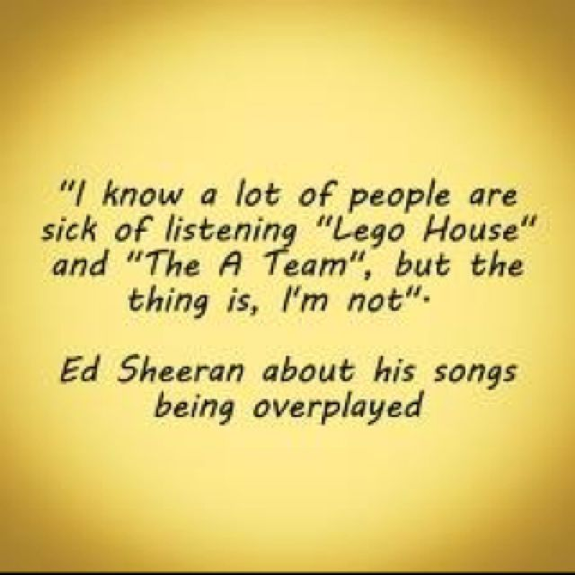 """Oh my god turn off Ed Sheeran, nobody likes him"" -said no one ever"