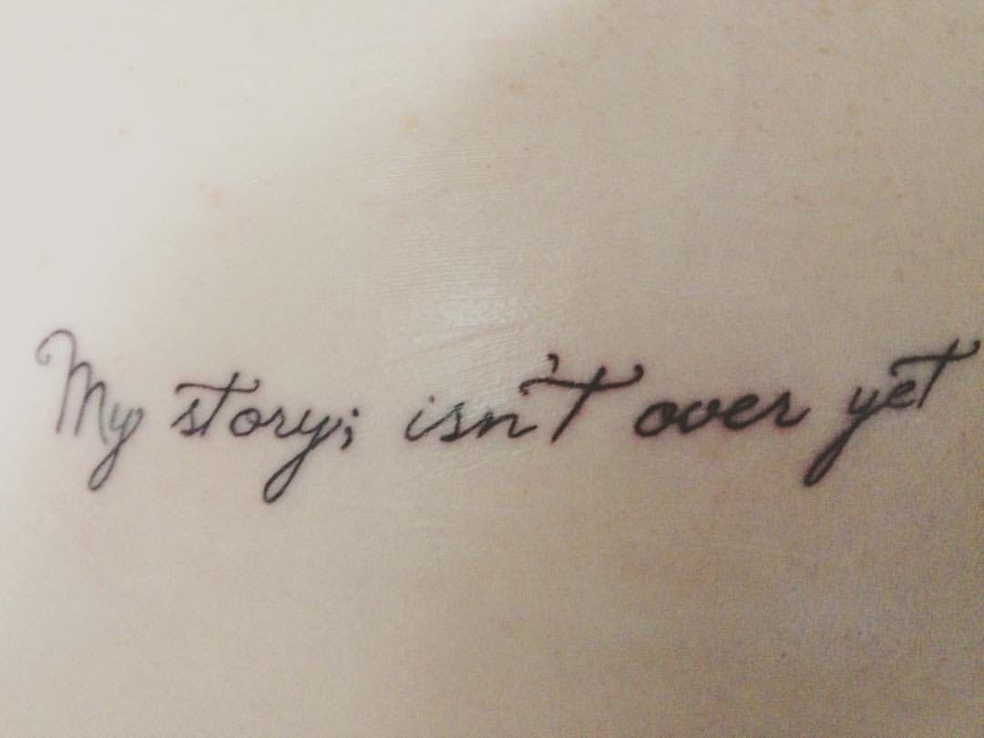 My Story Isnt Over Yet Tattoo Pinterest Tattoos Tattoo