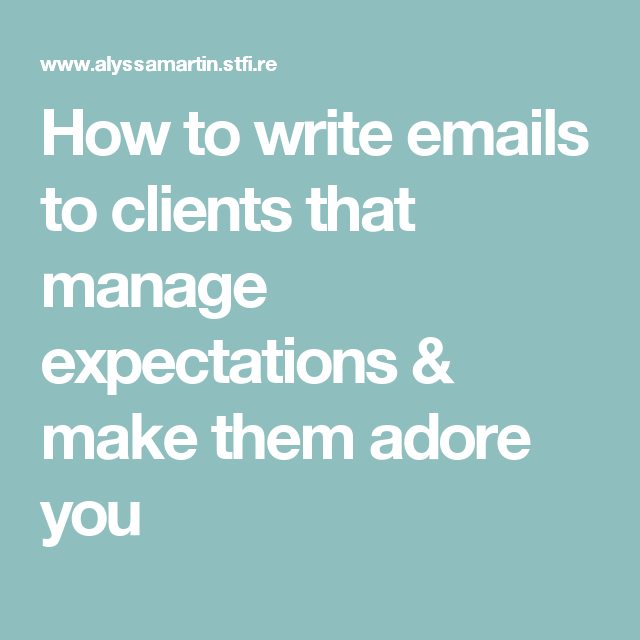 How to write emails to clients that manage expectations & make them adore you
