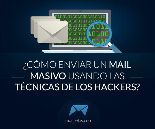 Cómo Enviar Un Mail Masivo Usando Las Técnicas De Los Hackers Enviar