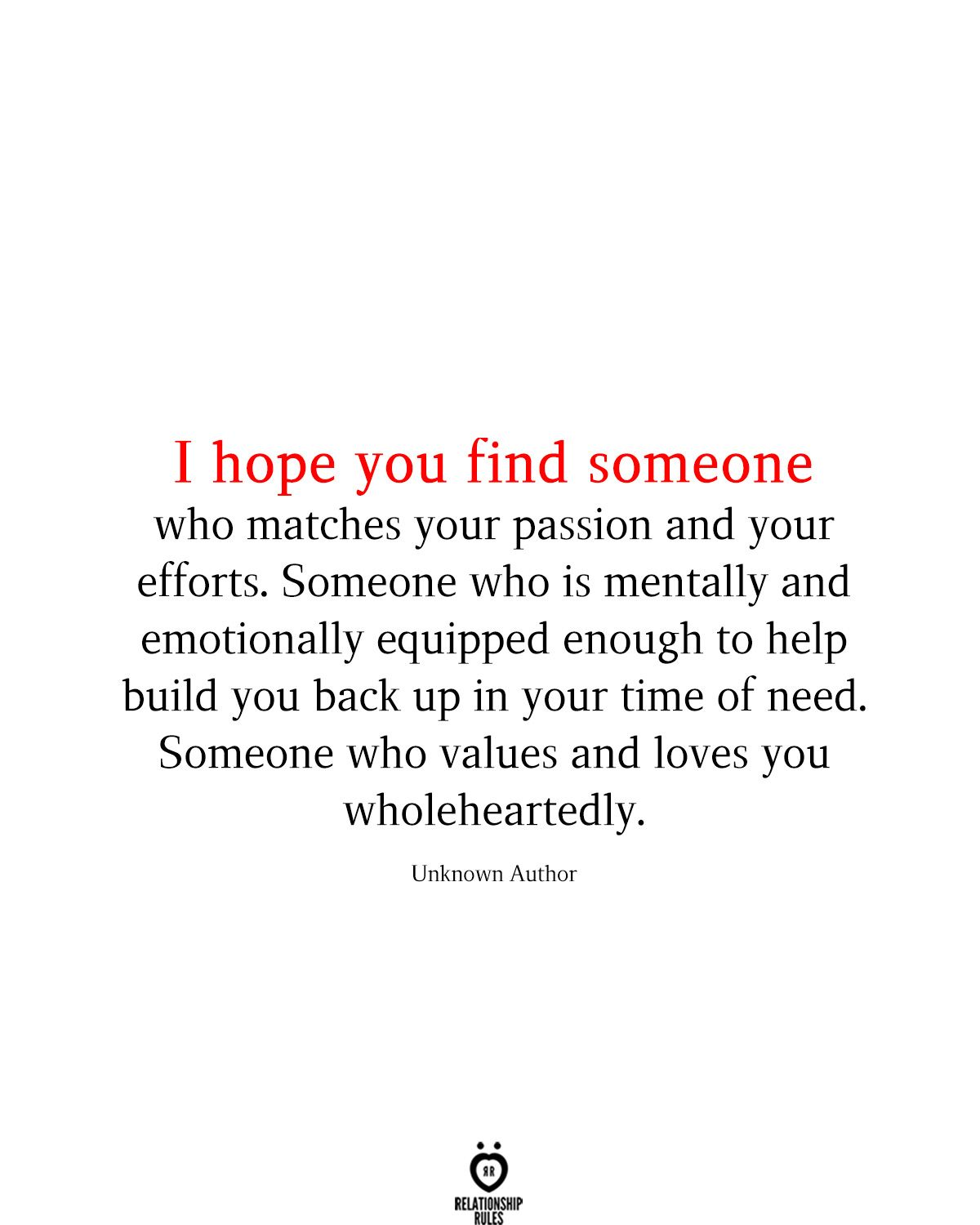 I Hope You Find Someone Who Matches Your Passion And Your Efforts Find Someone Who Quotes Effort Quotes Finding Someone Quotes
