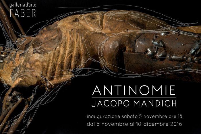Inaugurazione sabato 5 novembre 2016 ore 18.00 Sabato 5 novembre presso la galleria d'arte FABER aprirà la mostra ANTINOMIE di Jacopo Mandich. La materia rimane al centro dell'indagine dell'artista, ma la sua ricerca sviluppa una nuova fase espressiva.
