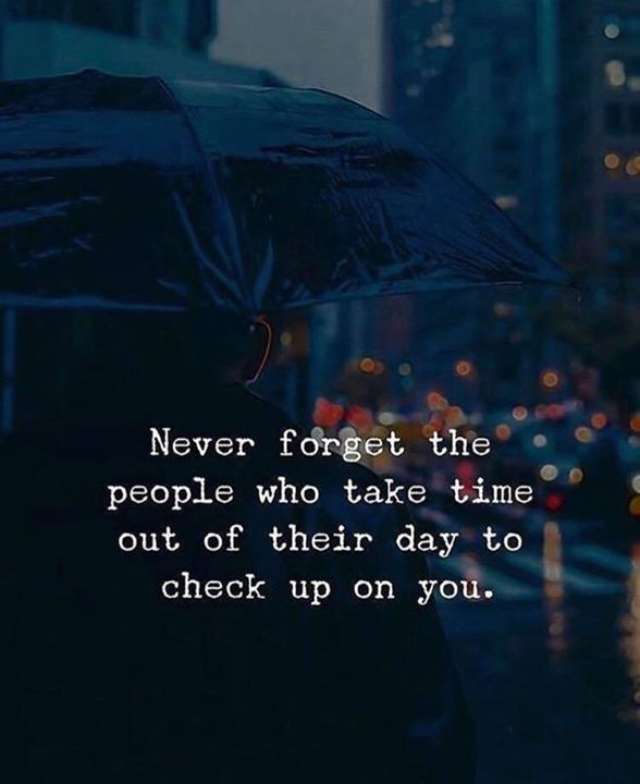 Inspirational Positive Quotes :Never forget the people who take time out of their day to check up on you.
