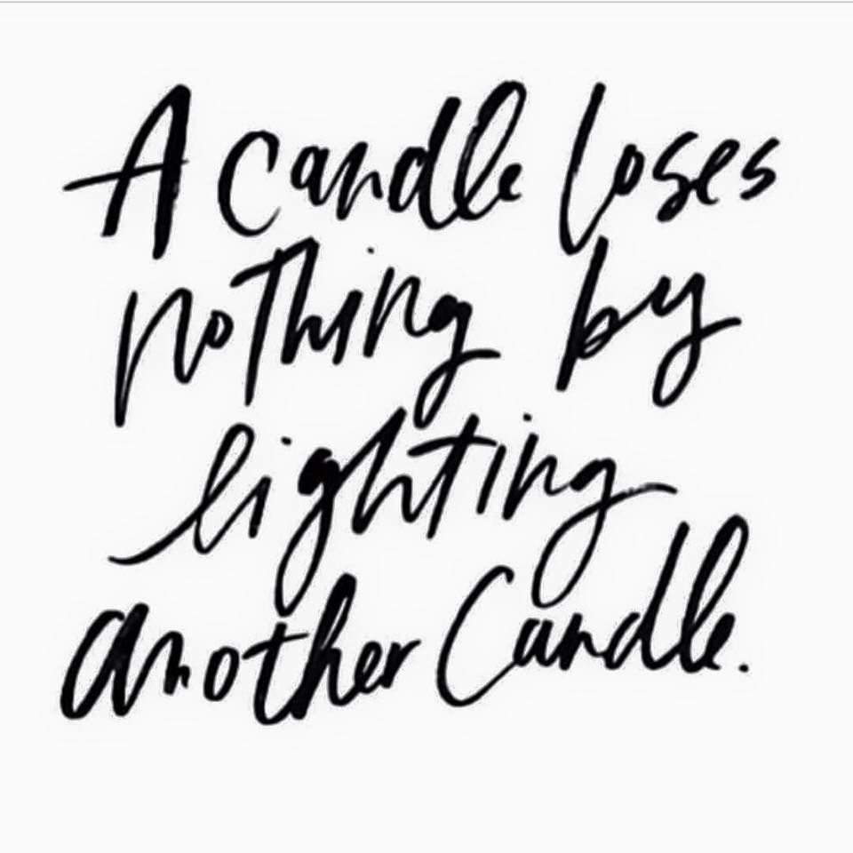 A Candle Loses Nothing By Lighting Another Candle Quotes To Live By