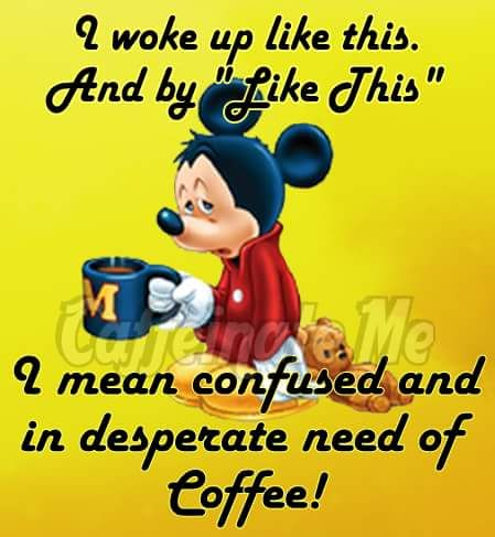 Mickey Mouse Coffee Quote Coffee Humor Coffee Love Coffee Pictures