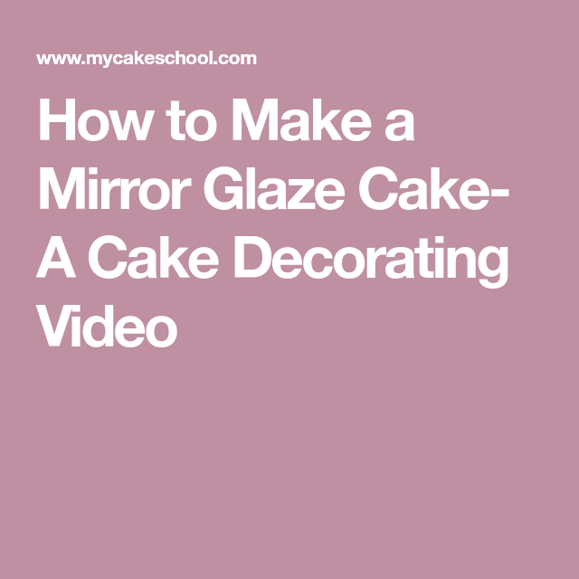 How to Make a Mirror Glaze Cake- A Cake Decorating Video #cakedecoratingvideos