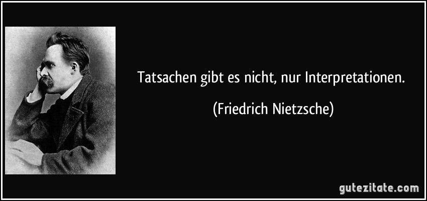 Tatsachen Gibt Es Nicht Nur Interpretationen Friedrich Nietzsche Friedrich Nietzsche Zitate Weisheiten Zitate