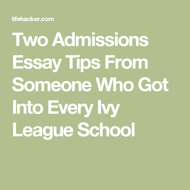 Two Admissions Essay Tips From Someone Who Got Into Every Ivy League  Two Admissions Essay Tips From Someone Who Got Into Every Ivy League School