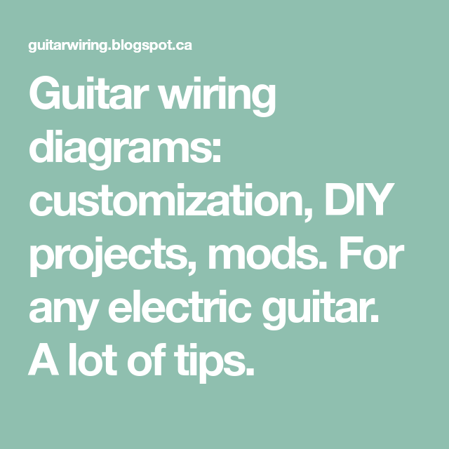 Guitar wiring diagrams: customization, DIY projects, mods. For any ...