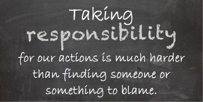 You Should Stop Blaming Others And Take Responsibility Who Or What
