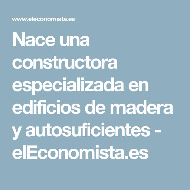 Nace una constructora especializada en edificios de madera y autosuficientes - elEconomista.es