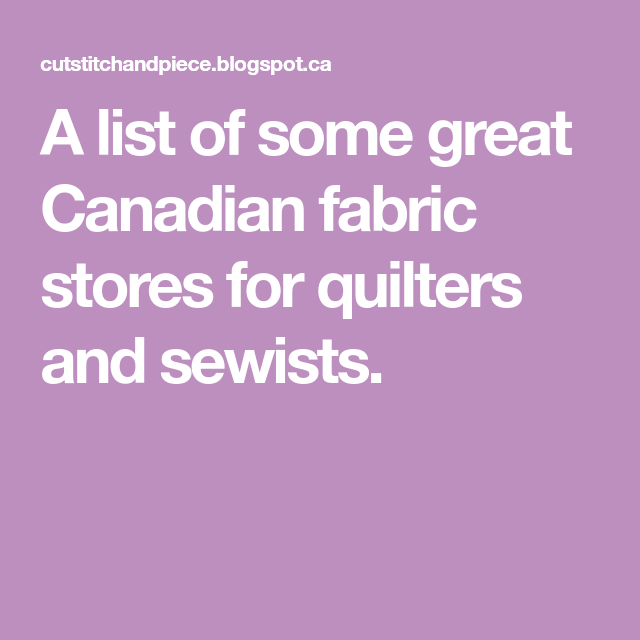 A list of some great Canadian fabric stores for quilters and sewists.