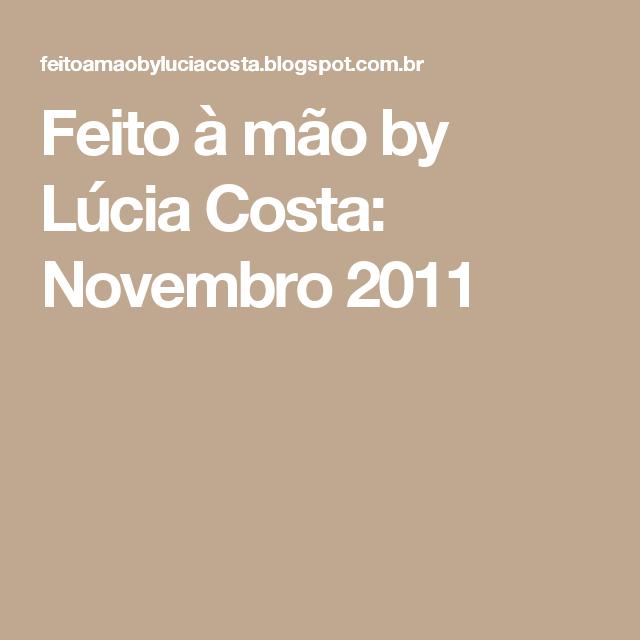 Feito à mão by Lúcia Costa: Novembro 2011