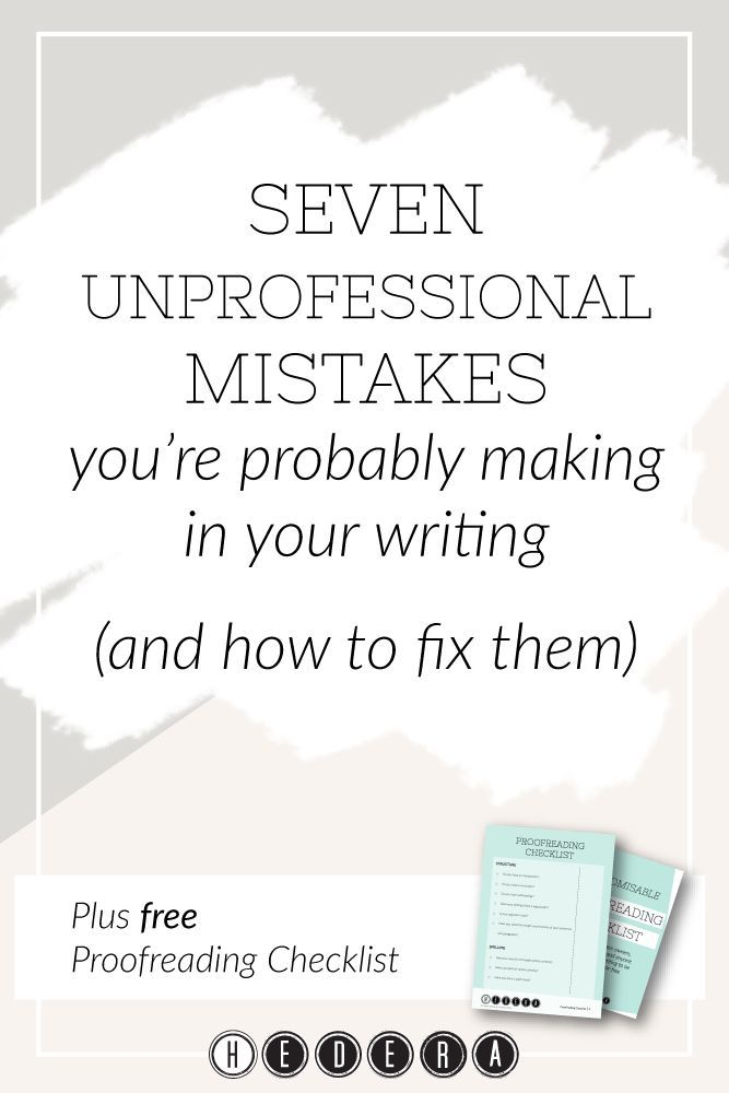 Seven (Unprofessional) Mistakes You?re Probably Making in Your Writing