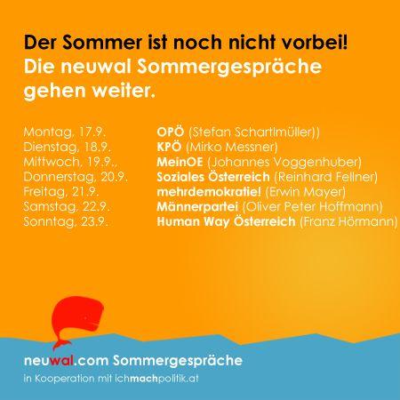 Der Sommer ist noch nicht vorbei! Die neuwal Sommergespräche  gehen kommenden Montag weiter: Mit OPÖ, MeinOE, KPÖ, Soziales Österreich, mehrdemokratie!, Männerpartei und Human Way Österreich auf http://neuwal.com/sommer
