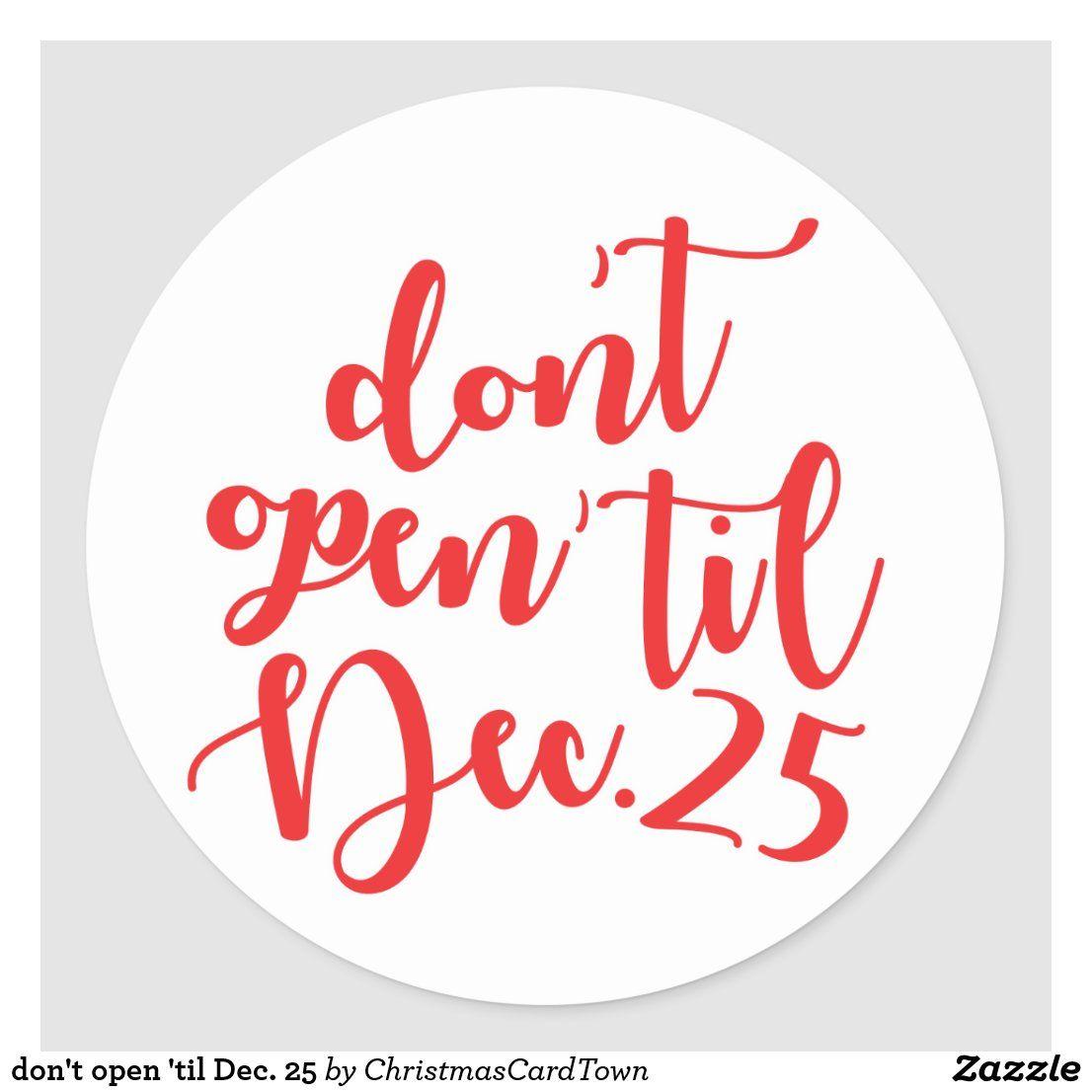don't open 'til Dec. 25 Classic Round Sticker