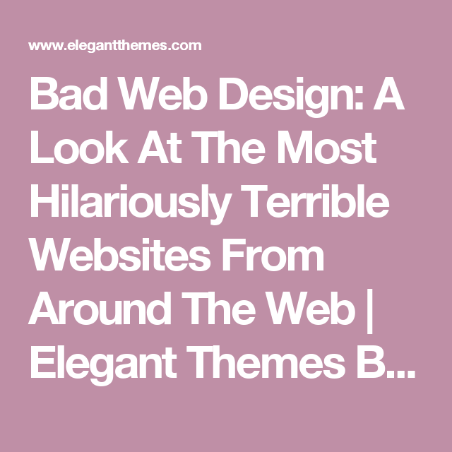 Bad Web Design A Look At The Most Hilariously Terrible Websites From Around The Web Web Design Blog Themes Elegant Themes