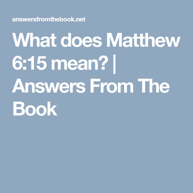 What does Matthew 6:15 mean?   Answers From The Book (With ...