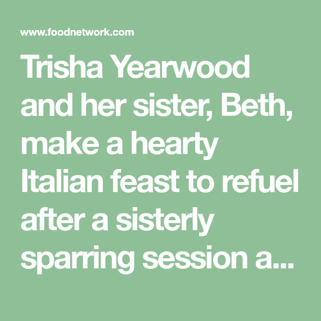 Trisha Yearwood And Her Sister, Beth, Make A Hearty