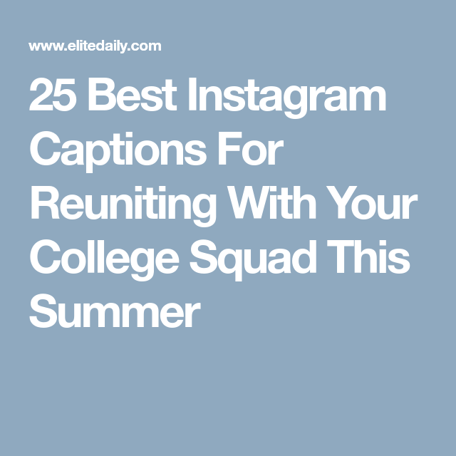 best instagram captions for reuniting your college squad