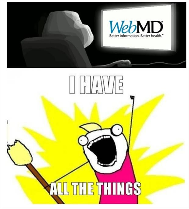 X All The Y All The Things Webmd I Have All The Things Meme Funny Images Tuesday Humor Funny Pictures