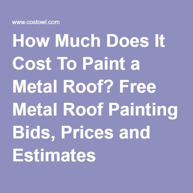 How Much Does It Cost To Paint A Metal Roof Free Metal Roof Painting Bids Prices And Estimates Metal Roof Metal Roof Cost Roof