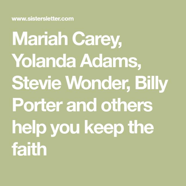 Mariah Carey Yolanda Adams Stevie Wonder Billy Porter And Others Help You Keep The Faith Uplifting Songs Keep The Faith Inspirational Songs