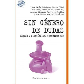 Sin género de dudas : logros y desafíos del feminismo hoy / Rosa María Rodríguez Magda (ed.) ; Rosa Cobo... [et al.] PublicaciónMadrid : BIblioteca Nueva, 2015