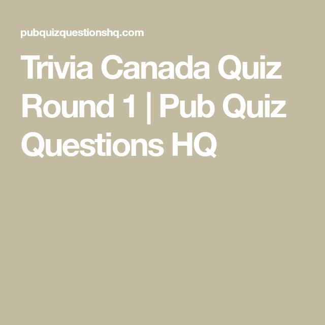 Trivia Canada Quiz Round 1 Pub Quiz Questions Hq Pub Quiz Questions Trivia Questions And Answers This Or That Questions