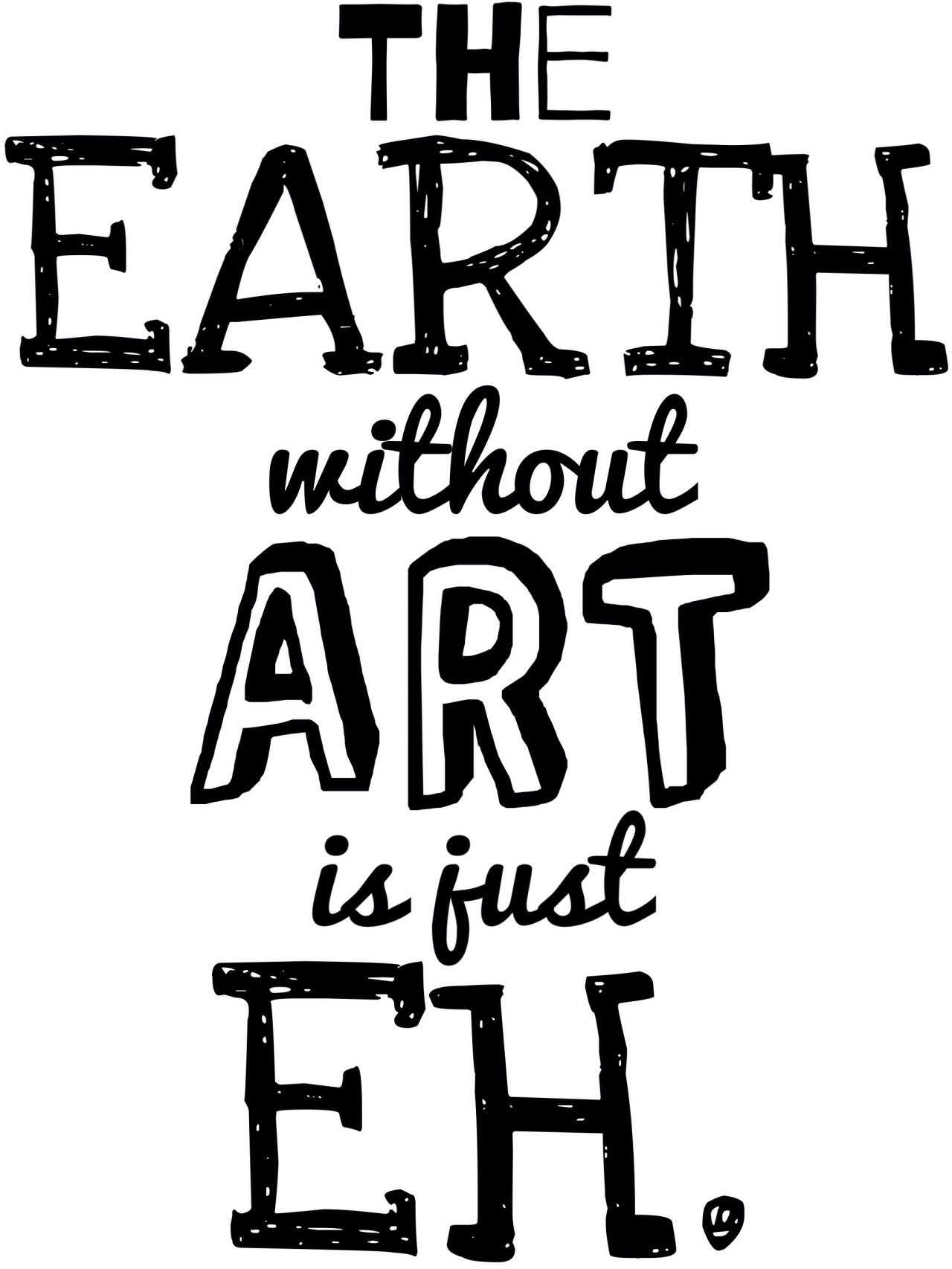 The Earth without Art is just Eh. Get this design on a