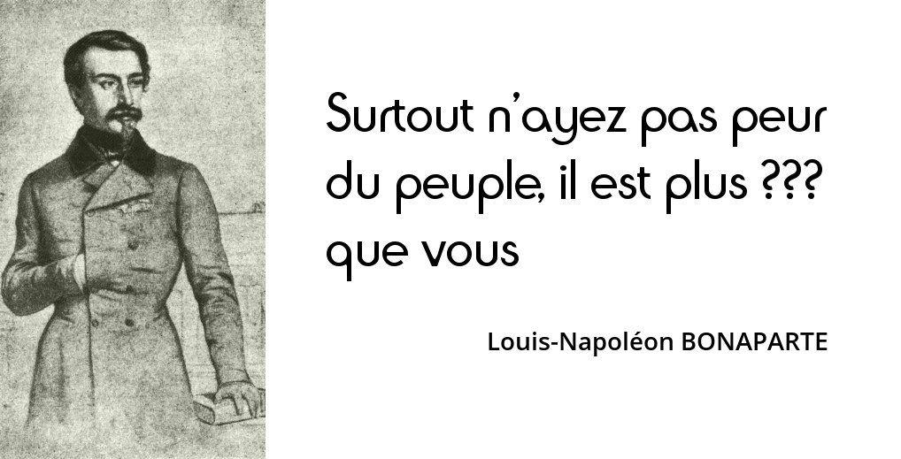 Louis Napoleon Bonaparte Surtout N Ayez Pas Peur Du Peuple Il Est Plus Conservateur Que Vous Louis Napoleon Bonaparte Citation Belles Citations