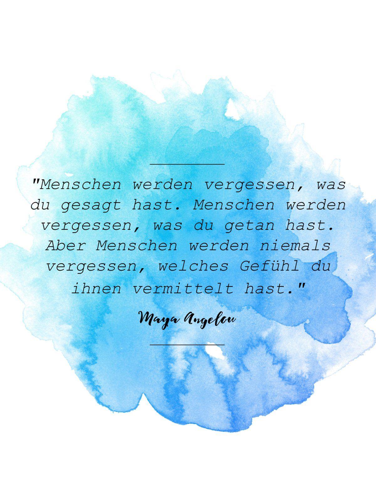 Menschen Werden Vergessen Was Du Gesagt Hast Menschen Werden Vergessen Was Du Getan Hast Aber Menschen Werde Maya Angelou Zitate Zitate Beruhmter Personen