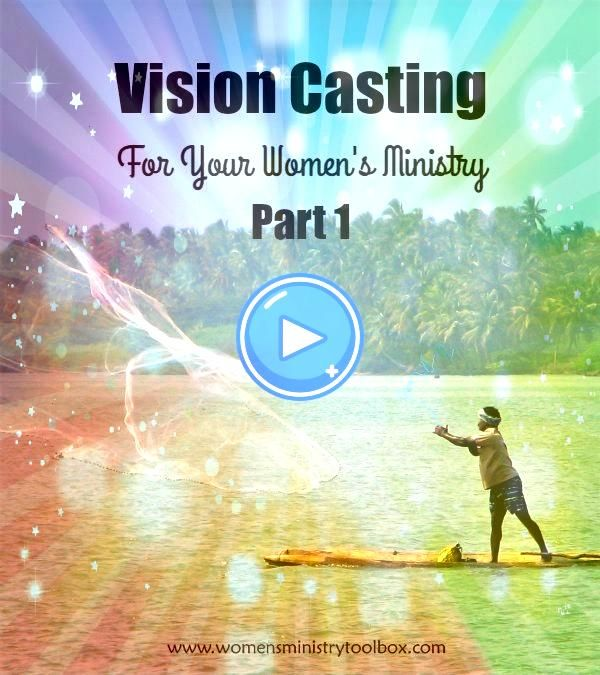 Casting for Your Womens Ministry  Part 1  Womens Ministry Toolbox Vision Casting For Your Womens Ministry  Part 1  Find out how to discover Gods vision for your ministry...