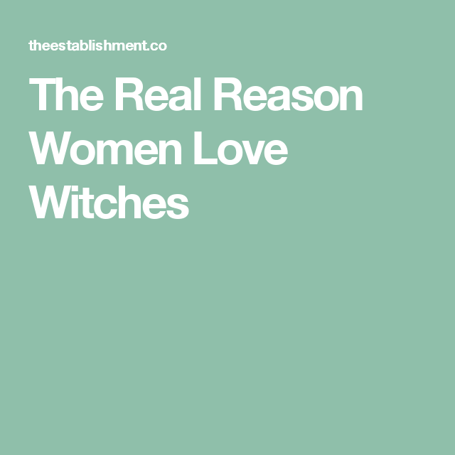 The Real Reason Women Love Witches