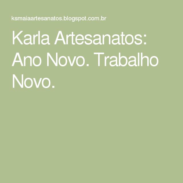 Karla Artesanatos: Ano Novo. Trabalho Novo.