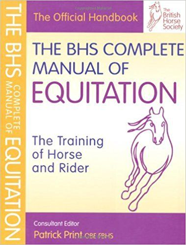 The BHS Complete Manual of Equitation The Training of Horse and - training manual