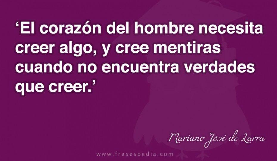 Frases De Creer De Mariano José De Larra Te La Creiste Frases La Mejor Frase
