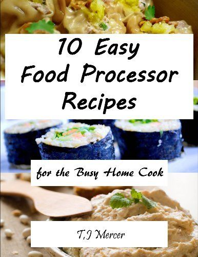 Great food processor recipes for the busy home cook by tj mercer great food processor recipes for the busy home cook by tj mercer http kitchenaid forumfinder Images