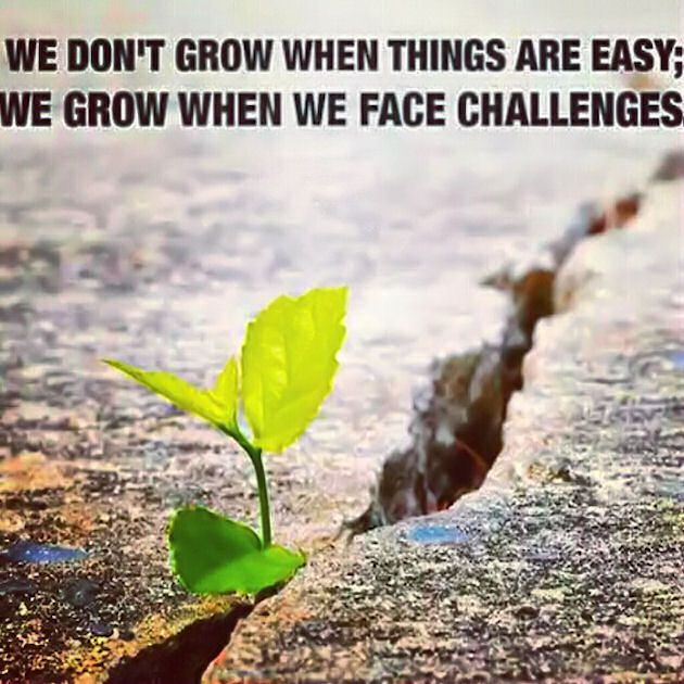 We Grow When We Face Challenges Life Quotes Quotes Positive Quotes