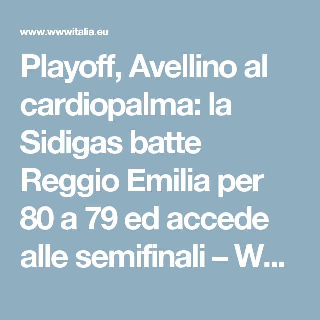 Playoff, Avellino al cardiopalma: la Sidigas batte Reggio Emilia per 80 a 79 ed accede alle semifinali – WWWITALIA