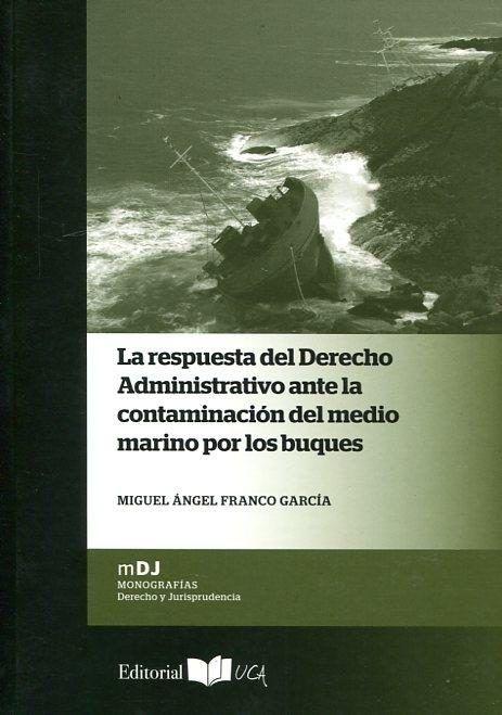 La respuesta del derecho administrativo ante la contaminación del medio marino por los buques / Miguel Ángel Franco García