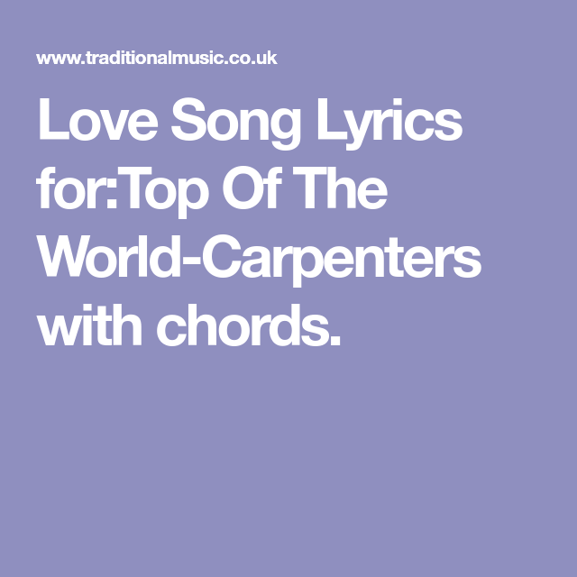 Love Song Lyrics for:Top Of The World-Carpenters with chords ...