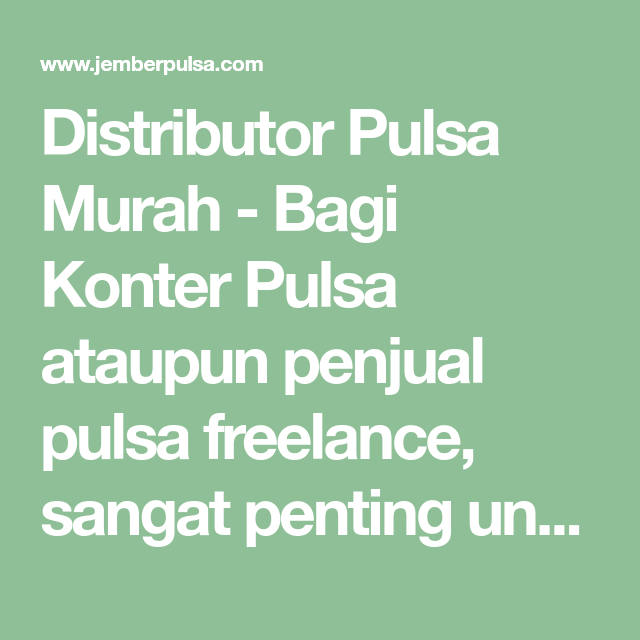 Distributor Pulsa Murah Bagi Konter Pulsa Ataupun Penjual Pulsa Freelance Sangat Penting Untuk Memilih Distributor Pulsa Yang Murah Sebab Distributor Pulsa
