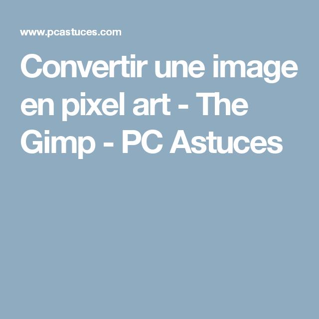 Convertir Une Image En Pixel Art The Gimp Pc Astuces