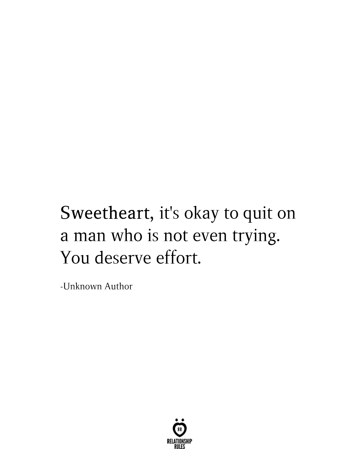 Sweetheart, It's Okay To Quit On A Man Who Is Not Even Trying
