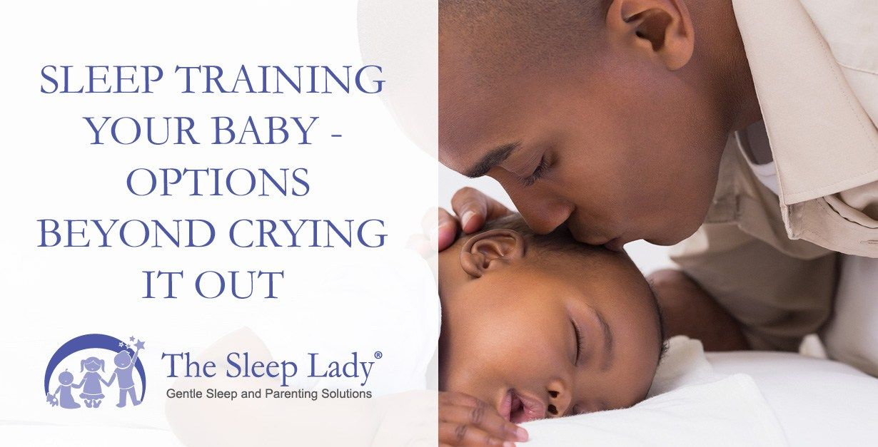 Sleep Training Your Baby: Options Beyond Crying It Out ...