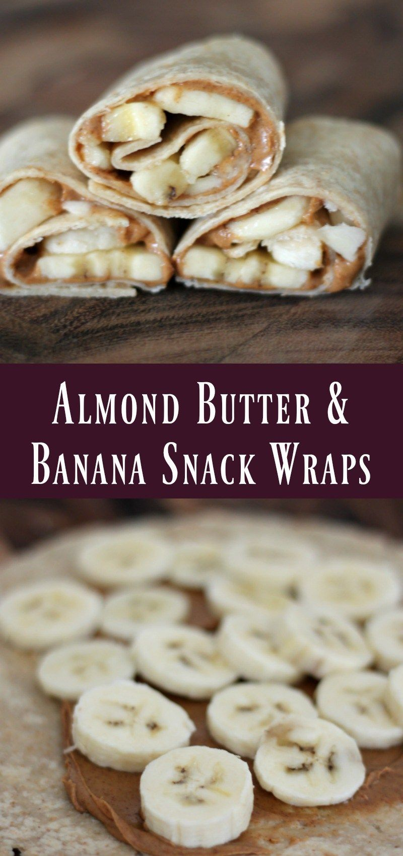Almond Butter & Banana Snack Wraps – Organize Yourself Skinny
