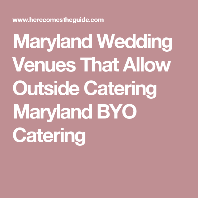 Maryland Wedding Venues That Allow Outside Catering BYO
